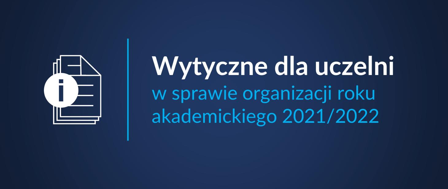 Wytyczne dla uczelni w sprawie organizacji roku akademickiego 2021/2022