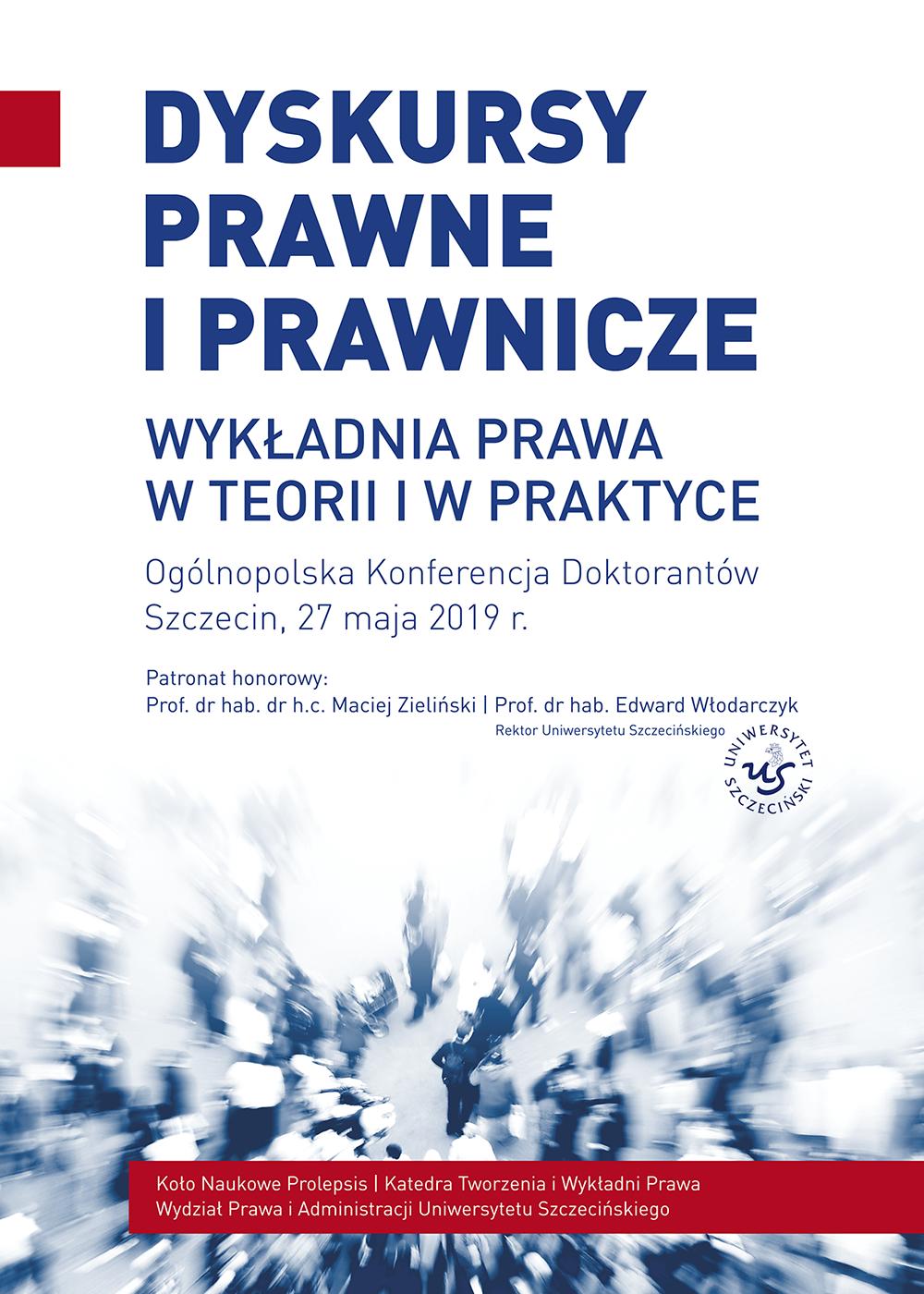 """Ogólnopolska Konferencja Doktorantówpn.""""Dyskursy prawne i prawnicze. Wykładnia prawa w teorii i praktyce"""" – 27 maja 2019 r."""