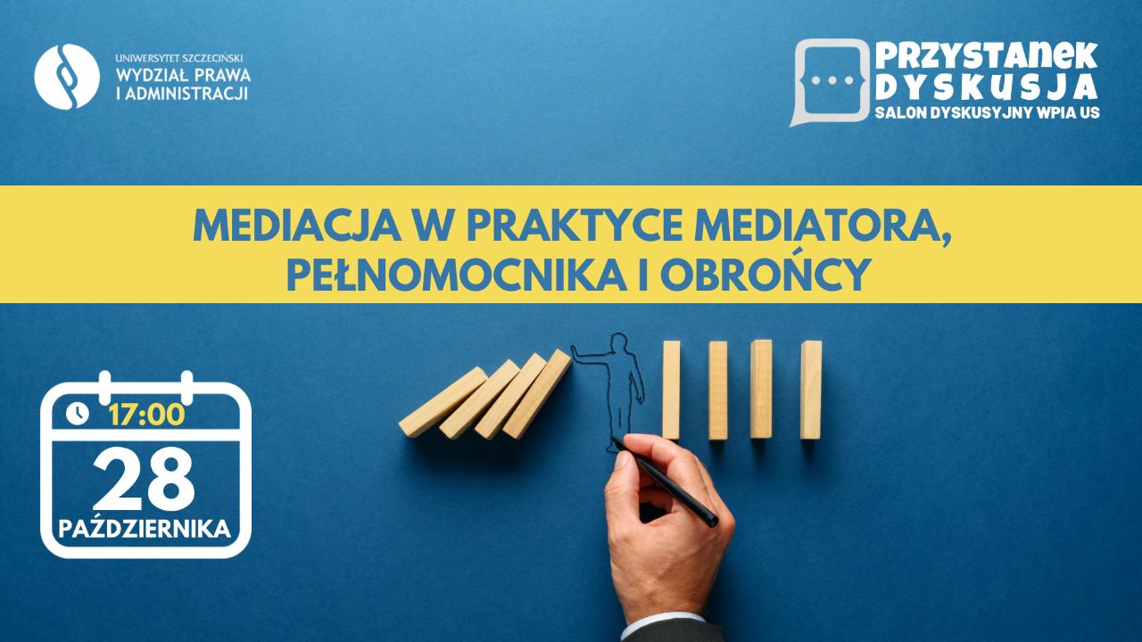 Mediacja w praktyce mediatora, pełnomocnika, obrońcy | Przystanek Dyskusja (28 X 2021 r.)